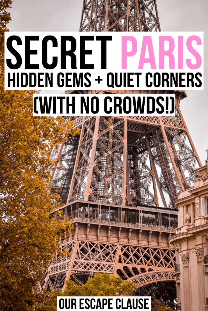 "Close up photo of the Eiffel Tower. Black and Pink text on a white background reads ""secret Paris hidden gems and quiet corners with no crowds"""