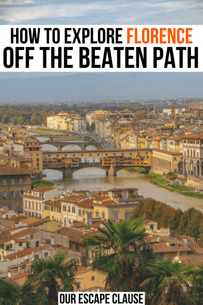 "Photo of the River Arno in Florence with several bridges across it, black and orange text on a white background reads ""how to explore Florence off the beaten path"""
