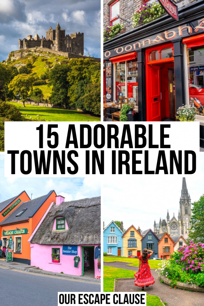 "4 photos of prettiest villages in Ireland: rock of cashel, pub in Kenmare, shop in Doolin, and skyline of Cobh. Black and white text reads ""15 adorable small towns in Ireland"""