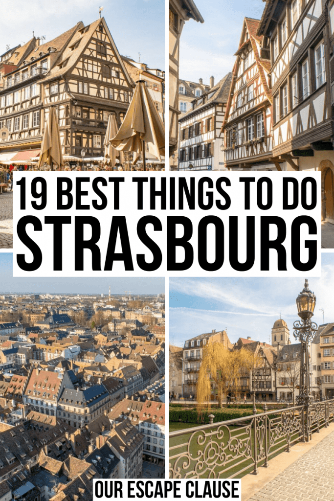 "4 images of Strasbourg France: 2 of half-timbered houses, 1 pedestrian bridge, 1 view from above. Black text on a white background reads ""19 best things to do in strasbourg"""